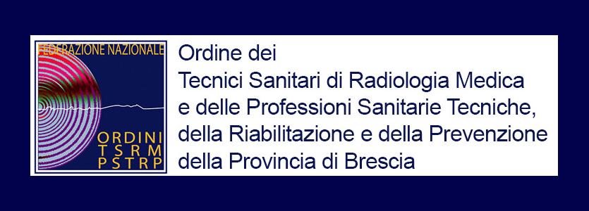 Ordine dei Tecnici Sanitari di Radiologia Medica e delle Professioni Sanitarie Tecniche, della Riabilitazione e della Prevenzione della Provincia di Brescia